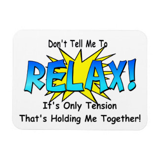 Stress Tension. Don't Tell Me To Relax. Rectangular Photo Magnet