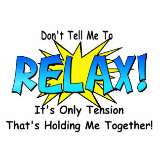 Stress Tension. Don't Tell Me To Relax. Statuette