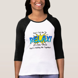 Stress Tension. Don't Tell Me To Relax. T-Shirt