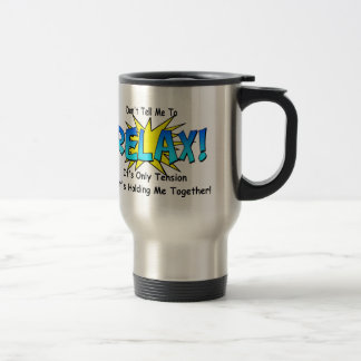 Stress Tension. Don't Tell Me To Relax. Travel Mug