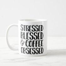 Stressed Blessed Coffee Obessed Coffee Mug