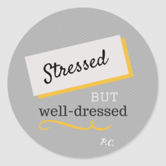 Stressed But Well-Dressed Quote Classic Round Sticker