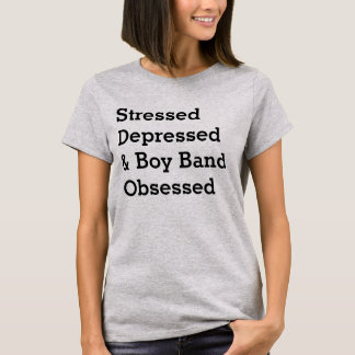 """Stressed Depressed & Boy Band Obsessed"" t-shirt"