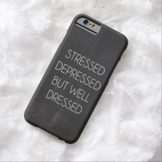 Stressed depressed but well dressed barely there iPhone 6 case