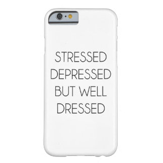Stressed,depressed,but well dressed. barely there iPhone 6 case