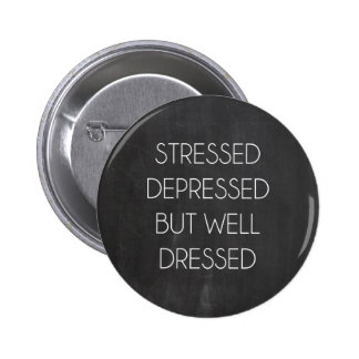 Stressed depressed but well dressed pins