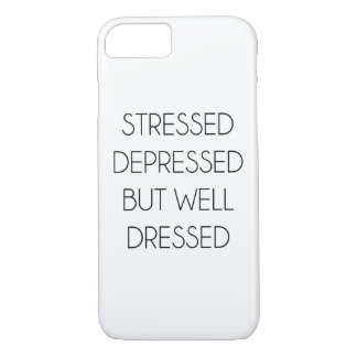 Stressed,depressed,but well dressed. iPhone 8/7 case