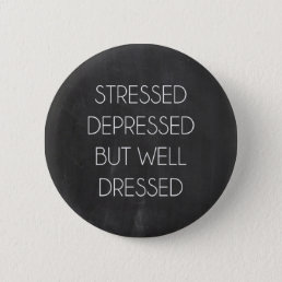 Stressed depressed but well dressed pinback button
