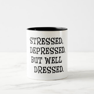 Stressed. Depressed, But Well-Dressed Quote Two-Tone Coffee Mug