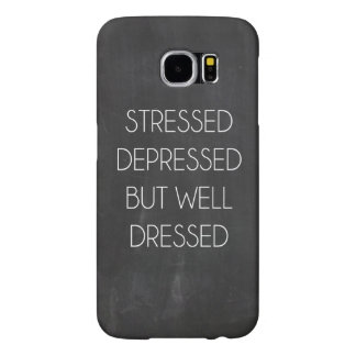 Stressed depressed but well dressed samsung galaxy s6 case