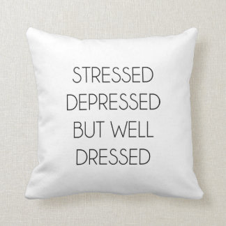 Stressed,depressed,but well dressed. throw pillow