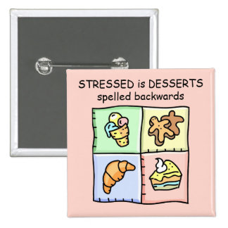 STRESSED is DESSERTS spelled backwards Pin
