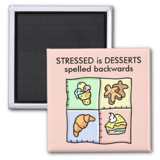 STRESSED is DESSERTS spelled backwards 2 Inch Square Magnet