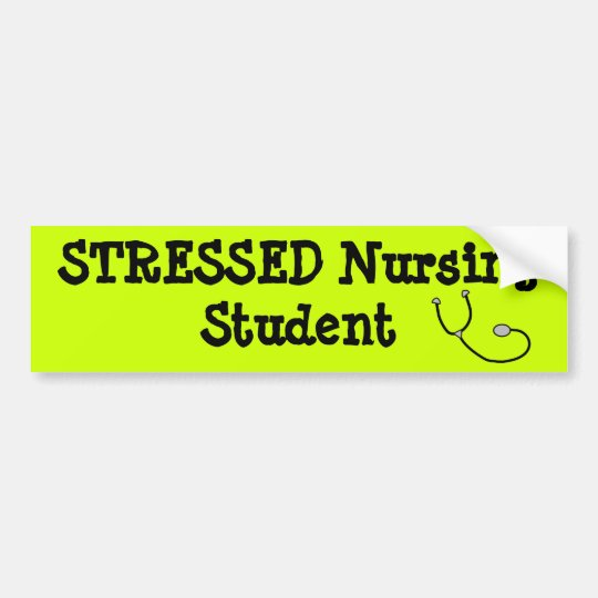 Stressed Nursing Student Bumper Sticker