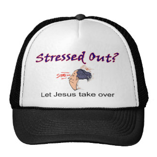 Stressed out, Let Jesus take over Trucker Hat