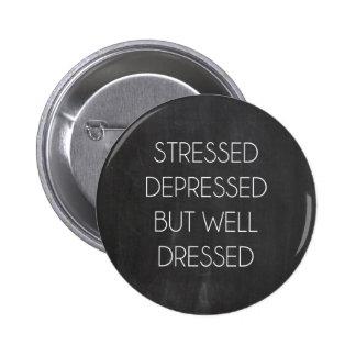 Stressed presionó solamente bien vestido pin redondo de 2 pulgadas