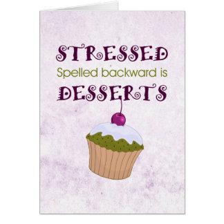 Stressed spelled backward is Desserts Card