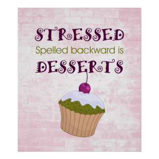 Stressed spelled backward is Desserts Posters