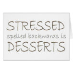 Stressed spelled backwards is Desserts Greeting Card