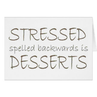 Stressed spelled backwards is Desserts Greeting Card