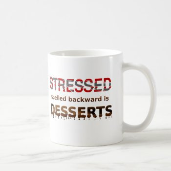 21c64654fc6 Stressed Spelled Backwards Is Desserts Coffee Mug
