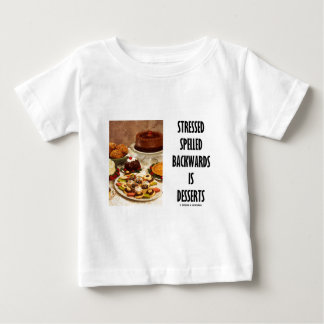 Stressed Spelled Backwards Is Desserts (Humor) Baby T-Shirt
