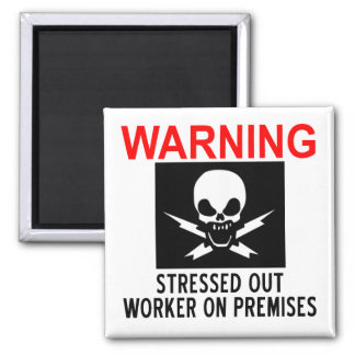 Stressed Worker Magnet