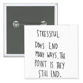 Stressful Days Pinback Button