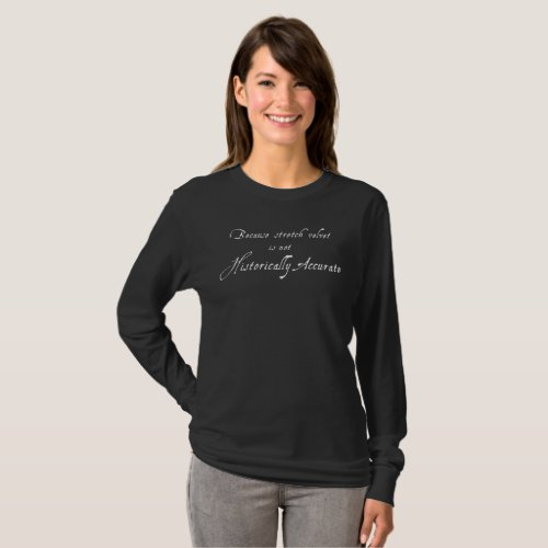 Stretch Velvet Isnt Historically Accurate _ Dark T_Shirt