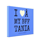 i [Love heart]   my bff tania i [Love heart]   my bff tania Stretched Canvas Canvas Prints