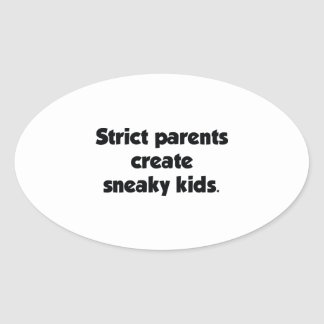 Strict Parents Create Sneaky Kids Oval Sticker