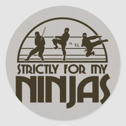 STRICTLY FOR MY NINJAS CLASSIC ROUND STICKER