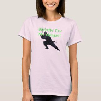 Strictly For My Ninjas! T-Shirt