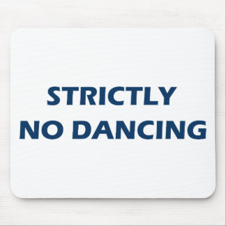 Strictly No Dancing Mouse Pad