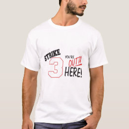 strike 3-Youre Outta Here 1 T-Shirt