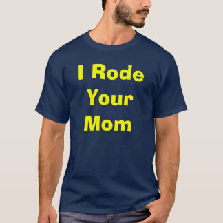 "Strip'ers ""I Rode Your Mom"" Shirt"