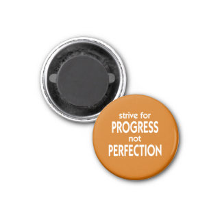 Strive for Progress not Perfection 1 Inch Round Magnet