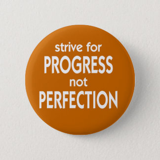 Strive for Progress not Perfection Pinback Button