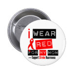 Stroke Awareness I Wear Red Ribbon For My Mom Buttons