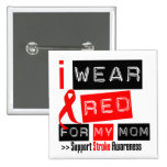 Stroke Awareness I Wear Red Ribbon For My Mom Button