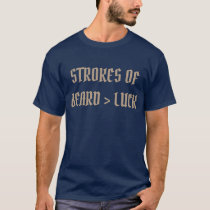 Strokes of Beard are Better Than Strokes of Luck T-Shirt