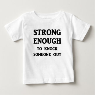 Strong Enough To Knock Someone Out Baby T-Shirt