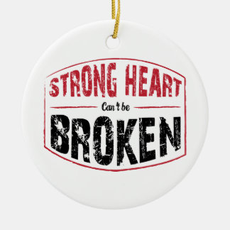 Strong Heart Can't Be Broken Ceramic Ornament