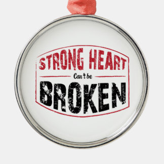 Strong Heart Can't Be Broken Metal Ornament
