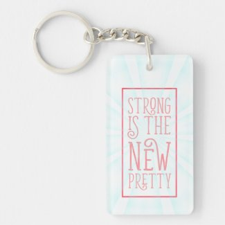 Strong Is The New Pretty Keychain