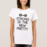 Strong Is The New Pretty T-Shirt