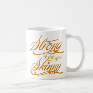Strong is the new Skinny Coffee Mugs