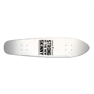 Strong is the New Skinny Skateboard