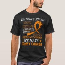 Strong Kidney Cancer  Orange awareness ribbon T-Shirt
