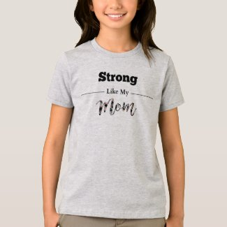 Strong Like Mom Girl Tshirt Grey